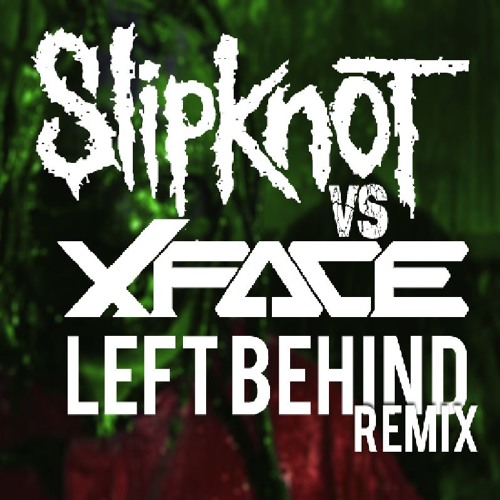 Slipknot - Left Behind (XFACE bootleg version)