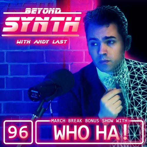 Beyond Synth - 96 - March Break With WhoHa