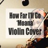 How Far I'll Go Moana on the VIOLIN! (Cover by Jia)