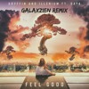 Gryffin and Illenium ft. Daya - Feel Good(Galaxzien Remix)