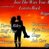 Just The Way You Are (Lovers Rock 2017 Mix) Tarrus Riley, Chronixx, Half Pint