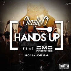 CharlieO Ft Omo Frenchie - Hands Up, Prod by Joffstar
