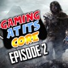 Shadow of War Thoughts & Which Uncharted Is The Best?  | Gaming At Its Core Podcast #2