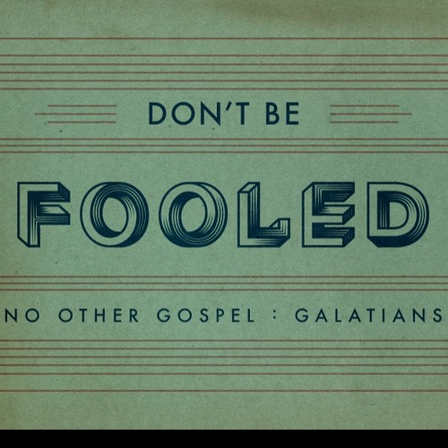 Don't Be Fooled - Galatians 3:6-9 - March 19, 2017