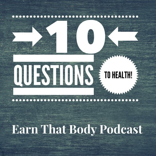 #48 The 10 Questions to Health!