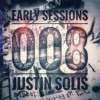 Early Sessions 008 w/ Justin Solis - March 2017