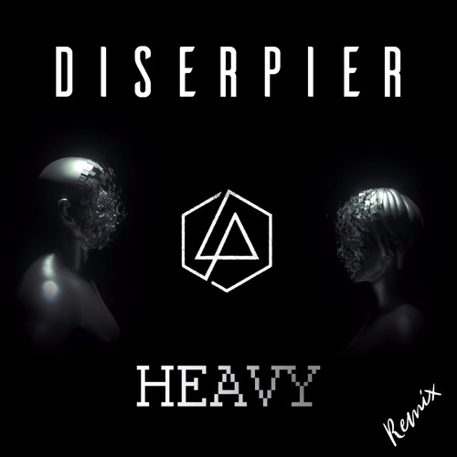 Heavy — Linkin Park (Diserpier Remix)