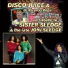 DISCO JUICE tribute to SISTER SLEDGE plus D.C.'s super extended re-edits 4/18/2017