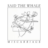 Said The Whale - Miscarriage