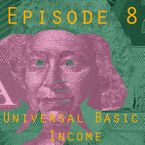 Episode 8: What Is A Universal Basic Income, And How Will We Pay For It?