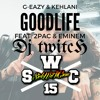 g eazy kehlani good life dj twitch remixfeat 2pac eminem