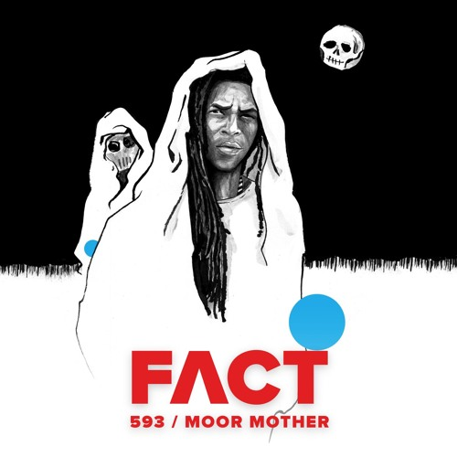 FACT mix 593 - Moor Mother (Mar '17)
