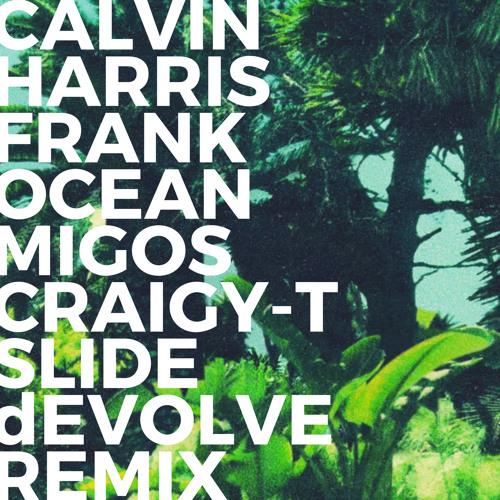 "Calvin Harris ""Slide"" (dEVOLVE Remix) ft. Frank Ocean, Migos, Craigy-T"