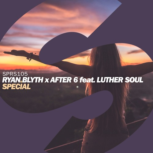 Ryan Blyth x After 6 feat. Luther Soul - Special [OUT NOW]