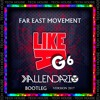 Far East Movement - Like A G6 (Kallendario Bootleg 2017)+ Free Download