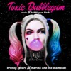 Toxic Bubblegum (Toxic VS. Bubblegum Bitch)- Britney Spears VS. Marina & The Diamonds