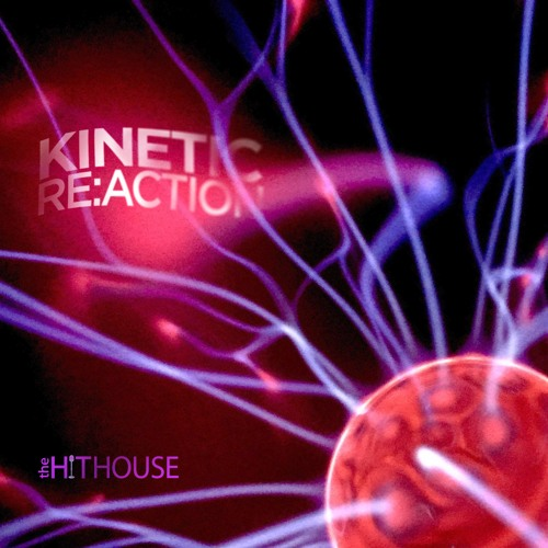"""The Hit House - A Selection from the """"KINETIC RE:ACTION"""" Album"""