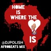 @DJPoLiSH PRESENTS HOME IS WHERE THE HEART IS (AFROBEATS MIX)
