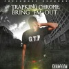 Bring Em Out by Trap King Chrome (Dirty)