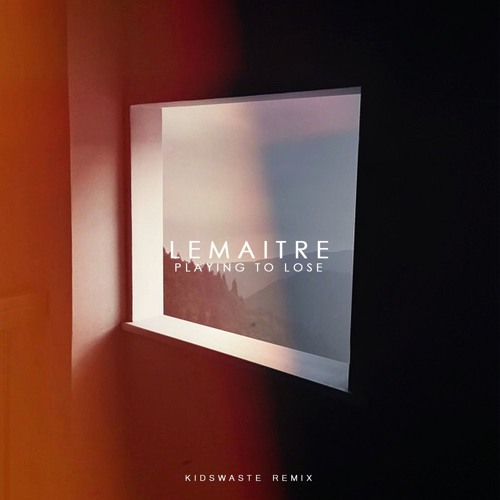 Lemaitre - Playing To Lose (Kidswaste Remix)