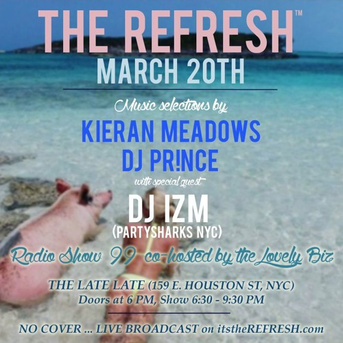 The REFRESH Radio Show # 99 (+ special guest set from DJ Izm from Partysharks NYC)