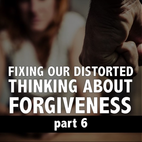 Forgiveness...With Boundaries, part 6