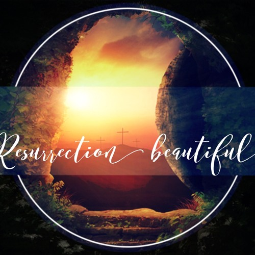 Resurrection Beautiful