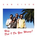 San Cisco Hey, Did I Do You Wrong? Artwork
