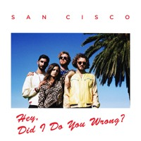 San Cisco - Hey, Did I Do You Wrong?