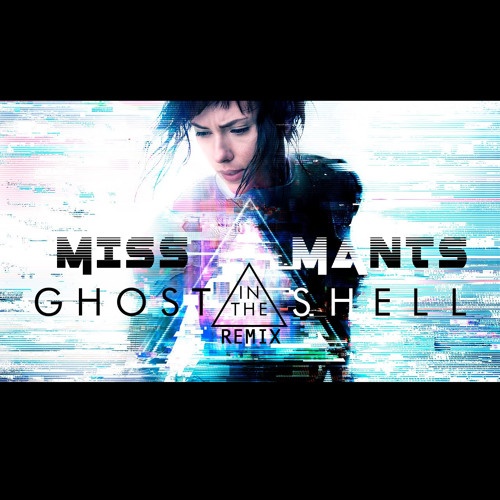MISS MANTS - Ghost In The Shell Remix ::: FREE DOWNLOAD ::: 2017