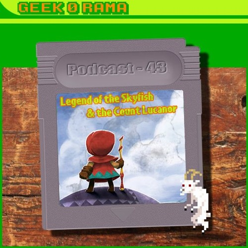 Episode 043 Geek'O'rama - Legend of the Skyfish & the Count Lucanor