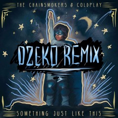 The Chainsmokers & Coldplay - Something Just Like This (Dzeko Remix)