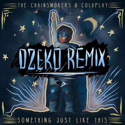 The Chainsmokers & Coldplay - Something Just Like This (Dzeko Remix)