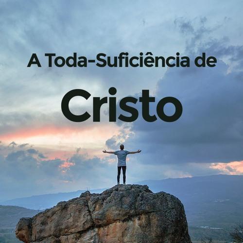 A Toda-Suficiência de Cristo