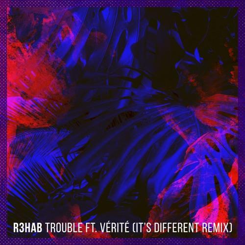 R3hab - Trouble (it's different Remix)