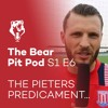 THE PIETERS PREDICAMENT... ft signed Berahino comp | S1 E6 | The Bear Pit Pod