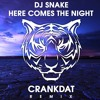 DJ Snake - Here Comes The Night (Crankdat Remix)