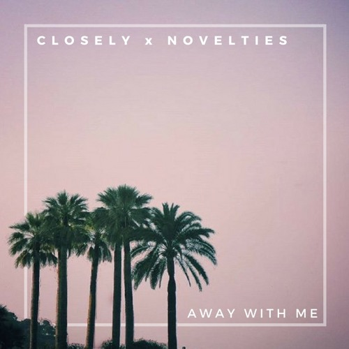 Away With Me (feat. Novelties)
