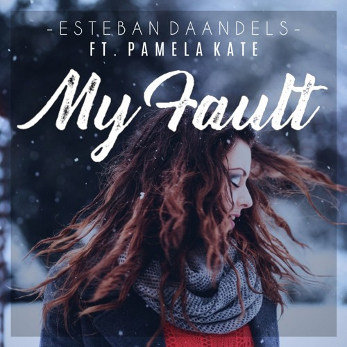 Esteban Daandels - My Fault (Feat. Pamela Kate)[FREE DOWNLOAD]