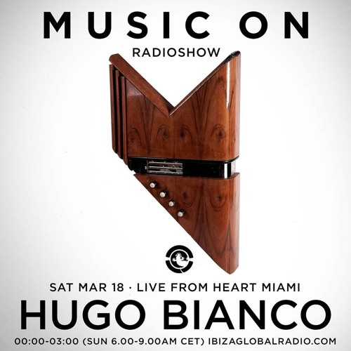 Hugo Bianco - MUSIC ON -  Live From Heart Miami 18 - 03 - 17