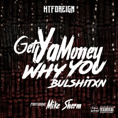 KT Foreign X Mike Sherm - Get Ya Money Why You Bullshxtin (prod by Oniimadethis)