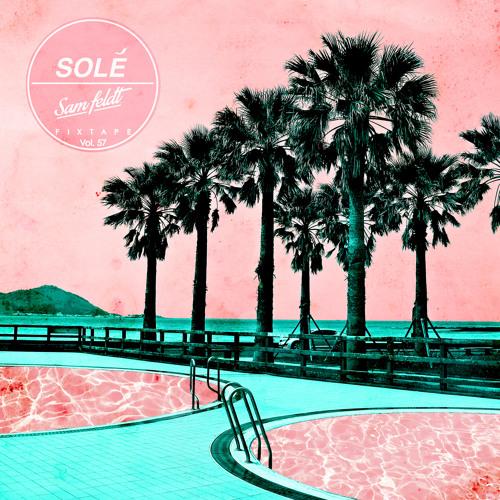Solé Fixtape Vol. 57   Sam Feldt