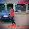 Paul Bongo - my WIFE prod by Nshona music DOWNLOAD
