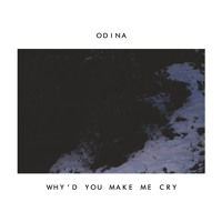 Odina - Why'd You Make Me Cry