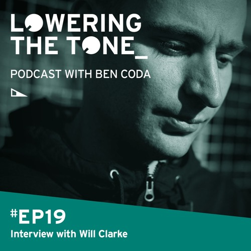 Ben Coda - Lowering The Tone EP 19 - (with Will Clarke Interview)