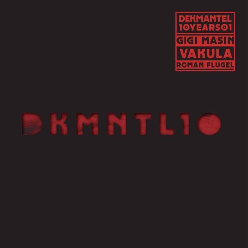DKMNTL-10YEARS01 // Gigi Masin + Vakula + Roman Flügel
