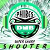 SUPER SHARP SHOOTER (Phibes Remix) [FREE D/L]