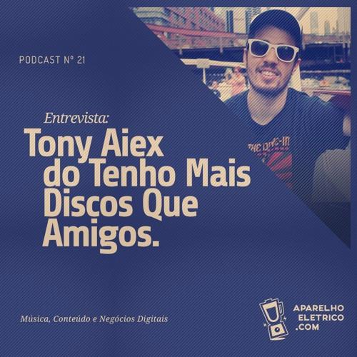 21 - Empreender com música no meio digital com Tony Aiex do site TMDQA
