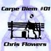 Carpe Diem #001 - Chris Flowers