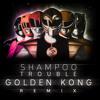 Shampoo - Trouble (Golden Kong Remix)